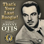 Johnny Otis: That's Your Last Boogie