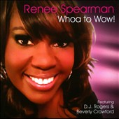 Renee Spearman: Whoa to Wow! *