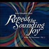 Good Shepherd Band: Repeat the Sounding Joy: Songs For Christmas, Vol. 1 [Digipak]