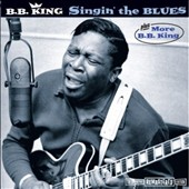 B.B. King: Singin the Blues/More B.B. King [Bonus Tracks]