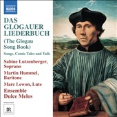 The Glogau Song Book / Sabine Lutzenberger, soprano; Martin Hummel, baritone; Marc Lewon, lute