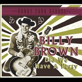 Billy Brown: Honky Tonk Heroes: Did We Have a Party [Digipak]