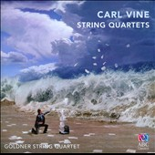 Carl Vine (b.1954): String Quartets / Goldner String Quartet