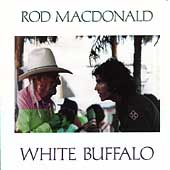 Rod MacDonald: White Buffalo
