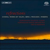 Refractions: Choral Works by Valen, Berg, Messiaen, Webern / Norwegian Soloists' Choir