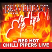 The Red Hot Chilli Pipers: Braveheart: Live [Digipak]