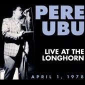 Pere Ubu: Live at the Longhorn: April 1, 1978 [Digipak]