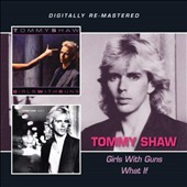 Tommy Shaw: Girls with Guns/What If *
