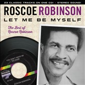 Roscoe Robinson: Let Me Be Myself: The Best Of Roscoe Robinson