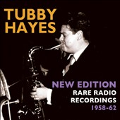 Tubby Hayes: New Edition: Rare Radio Recordings 1958-1962