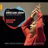 Balkan Fever - The Kristjan Jarvi Sound Project:  Music of Georges Enescu and Zoltan Kodály