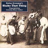 Stefan Grossman: Shake That Thing: Fingerpicking Country Blues