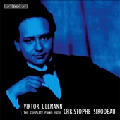 VIktor Ullmann: The Complete Works for Piano Solo - Sonatas Nos. 1-7; Variations and Double Fugue / Christophe Sirodeau, piano