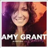 Amy Grant: In Motion: The Remixes [8/19] *