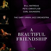 Gary Urwin Jazz Orchestra/Pete Christlieb/Bill Watrous/Carl Saunders: A Beautiful Friendship [9/9]