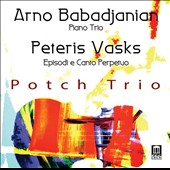 Arno Babadjanian (1921-1983): Piano Trio; Peteris Vasks (b.1946): Episodi e Canto Perpetuo for piano trio / Potch Trio