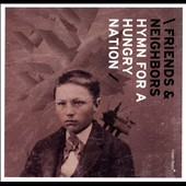 Friends & Neighbors: Hymn For a Hungry Nation [Digipak]