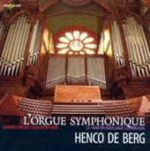 L'Orgue Symphonique: Works of Vierne, Dupré, & Messiaen / Henco de Berg, organ