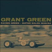 Grant Green: Racing Green: Guitar Solos 1959-62 [Slipcase]