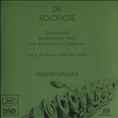 The Solo Flute: A selection of representative works from the Baroque to the present, Vol. 5, Modern 1960--2000: works by Denissoq, Fukushima, Tomasi, Muczynski, Escher, Keuris et al. / Mirjam Nastasi, flute