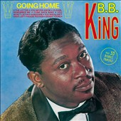 B.B. King: Going Home [10 Bonus Tracks]