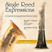 Single Reed Expressions: A Clarinet & Saxophone Recital Series, Vol. 3; Works by Brahms, Caravan, Debussy, Dressel, Hartley /  Robert L. Caravan, clarinet & saxophone; Sar-Shalom Strong, piano