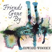 Howard Wooden: Friends Gone By