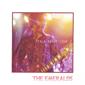 The Emeralds: Talk About Love