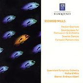 Richard Mills (b.1949): Aeolian Caprices, Soundscapes For Percussion & Orchestra, Seaside Dances / Queensland SO