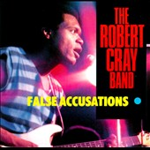 Robert Cray/Robert Cray Band: False Accusations