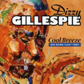 Dizzy Gillespie: Cool Breeze: Big Band Live 1957