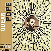 Odean Pope: What Went Before, Vol. 1