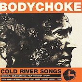 Bodychoke: Cold River Songs *