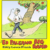 Ed Palermo Big Band: Eddy Loves Frank