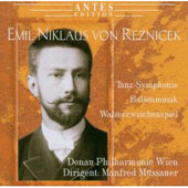 Emil Niklaus von Reznicek: Tanz-Symphonie; Balletmusik; Walzerwischenspiel