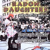 Bronwyn Rucker: Radon Daughters: A Radioactive Musical *