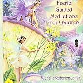 Michelle Roberton-Jones: Faerie Guided Meditations For Children *