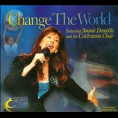 Celebration Choir/Bonnie Deuschle: Change The World [Digipak] *
