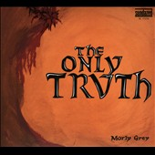 Morly Grey: The Only Truth [Digipak]
