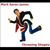 Mark Aaron James: Throwing Shapes [PA] [Digipak]