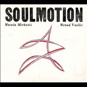 Natasa Mirkovic/Vasilic Nenad: Soulmotion [Digipak]