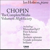 Chopin: The Complete Works, Vol. 6: High Society / Ian Hobson, piano