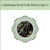 Guillaume Perret/The Electric Epic/Guillaime Perret & The Electric Epic: Guillaume Perret & The Electric Epic [Digipak]