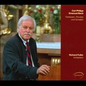 Carl Philipp Emanuel Bach: Fantasies; Rondos; Sonatas / Richard Fuller, piano