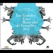 Les Grandes Eaux Musicales de Versailles - Selections of French Baroque music by d&#198;Anglebert, Rameau, Moulini&eacute; & Corrette