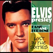 Elvis Presley: Lost in the 60's: Fame & Fortune