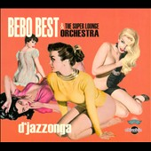 Bebo Best & the Super Lounge Orchestra: D'jazzonga [Digipak]