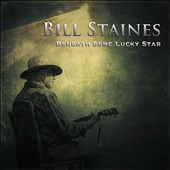 Bill Staines: Beneath Some Lucky Star *