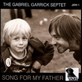 Gabriel Garrick Septet: Song for My Father