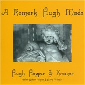 Hugh Hopper/Kramer: A Remark Hugh Made